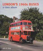 London's 1960s Buses : A Class Album - John A. Gray