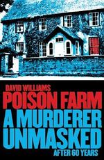 Poison Farm : A Murderer Unmasked After 60 Years - David Williams