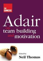 The Concise Adair on Teambuilding and Motivation : THOROGOOD - John Adair