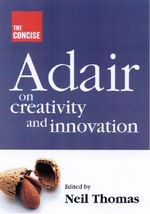 The Concise Adair on Creativity and Innovation : THOROGOOD - John Adair