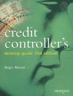 The Credit Controller's Desktop Guide : THOROGOOD - Roger Mason