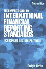 The Complete Guide to International Financial Reporting Standards : Including IAS and Interpretation - Ralph Tiffin