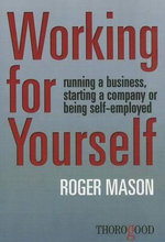 Working for Yourself : Running a Business, Starting a Company or Being Self-Employed - Roger Mason