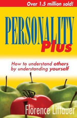 Personality Plus : How to Understand Others by Understanding Yourself - Florence Littauer