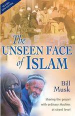 The Unseen Face of Islam - Bill A. Musk