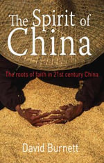 The Spirit of China : The Roots of Faith in 21st Century China - David Burnett