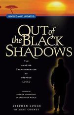 Out of the Black Shadows (New Edition) the Amazing Transformation of Stephen Lungu - Stephen Lungu