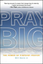 Pray Big : The Power of Pinpoint Prayer - Will Davis