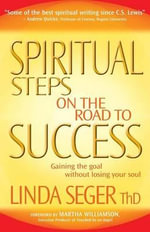Spiritual Steps on the Road to Success : Gaining the Goal without Losing Your Soul - Linda Seger