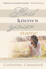 God Knows Your Name : In a World of Rejection, He Accepts You - Catherine Campbell