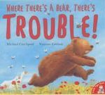 Where There's a Bear, There's Trouble! - Michael Catchpool
