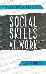 Social Skills at Work : Problems in Practice - David Fontana