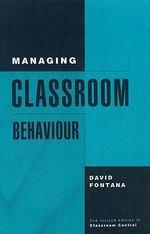 Managing Classroom Behaviour : Personal and Professional Development - David Fontana