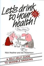 Let's Drink to Your Health! : A Self-help Guide to Sensible Drinking - Ian Robertson