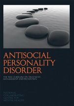 Antisocial Personality Disorder : The NICE Guideline on Treatment, Management and Prevention - Nccmh