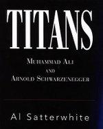 Titans : Muhammad Ali and Arnold Schwarzenegger - Al Satterwhite