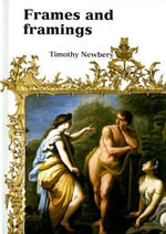 Frames and Framings : In the Ashmolean Museum - Timothy J. Newbery