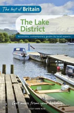 The Best of Britain: Lake District : Accessible, Contemporary Guides by Local Experts - Lesley Anne Rose