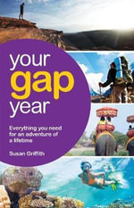 Your Gap Year : Everything You Need to Know to Make Your Year Out the Adventure of a Lifetime : VACATION WORK - Susan Griffith