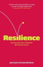 Resilience :  Bounce Back From Whatever Life Throws At You :  Bounce Back from Whatever Life Throws at You - Jane Clarke