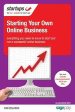 Starting Your Own Online Business : Everything You Need to Know to Start and Run a Successful Online Business - Kim Benjamin