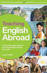 Teaching English Abroad, 10th Edition : A Fully Up-to-Date Guide to Teaching English Around the World - Susan Griffith