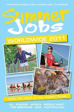 Summer Jobs Worldwide, 2011 : Make the Most of the Summer Break - Susan Griffith