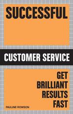 Successful Customer Service : Get Brilliant Results Fast - Pauline Rowson