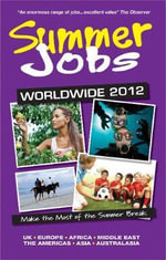 Summer Jobs Worldwide 2012 : Make the Most of the Summer Break: 2012 - Susan Griffith