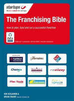 The Franchising Bible : The Expert's Guide to Starting and Running a Franchise - Kim Benjamin