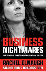 Business Nightmares : Hitting Rock Bottom and Coming Out on Top - Rachel Elnaugh