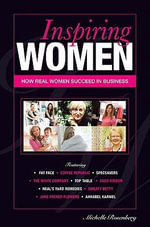 Inspiring Women : How Real Women Succeed in Business - Michelle Rosenberg