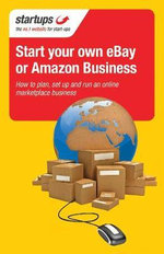 Start Your Own eBay or Amazon Business : How to Plan, Set Up and Run an Online Marketplace Business - Kim Benjamin