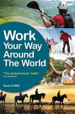 Work Your Way Around the World : The Globetrotters Bible - Susan Griffith