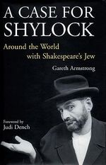 A Case for Shylock : Around the World with Shakespeare's Jew - Gareth Armstrong