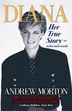 Diana : Her True Story - In Her Own Words - Andrew Morton