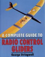 A Complete Guide to Radio Control Gliders - George Stringwell