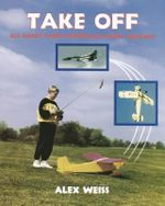 Take Off : All About Radio Controlled Model Aircraft - Alex Weiss
