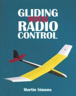 Gliding with Radio Control : Beginner's Guide to Building and Flying Model Sailplanes - Martin Simons