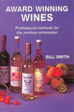Award Winning Wines : Professional Methods for the Amateur Winemaker - Bill Smith