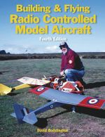 Building and Flying Radio Controlled Model Aircraft - David Boddington