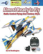 Almost Ready to Fly : Radio Control Flying 21st Century Style - David Boddington