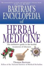Bartram's Encyclopedia of Herbal Medicine - Thomas Bartram
