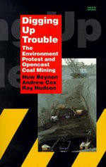 Digging Up Trouble : Environment, Protest and Open-cast Mining - Huw Beynon