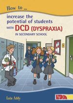 How to Increase the Potential of Students with DCD (Dyspraxia) in Secondary School - Lois Addy