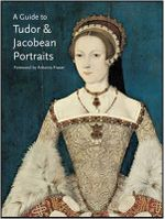 A Guide to Tudor & Jacobean Portraits - Tarnya Cooper