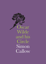 Oscar Wilde and His Circle - Simon Callow