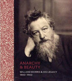 Anarchy & Beauty : William Morris & His Legacy, 1860 - 1960 - Fiona MacCarthy