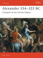 Alexander, 334-323 BC : Conquest of the Persian Empire - John Gibson Warry