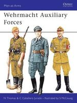 Wehrmacht Auxiliary Forces : Men at Arms Series - Nigel Thomas